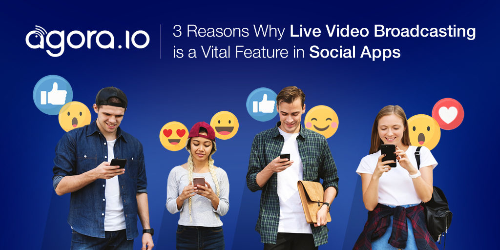 3 Reasons Why Live Video Broadcasting is a Vital Feature in Social Apps Featured
