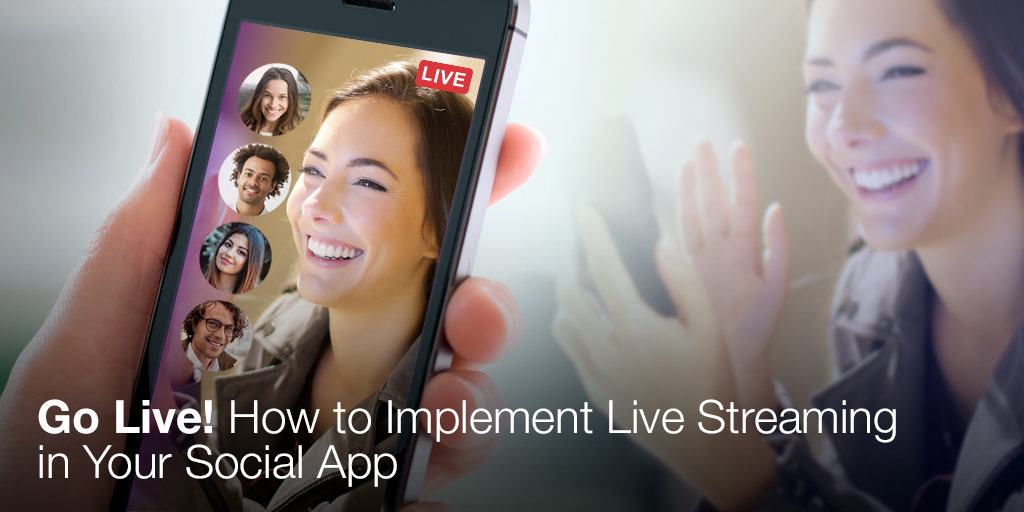 Go Live! How to Implement Live Streaming in Your Social App Featured
