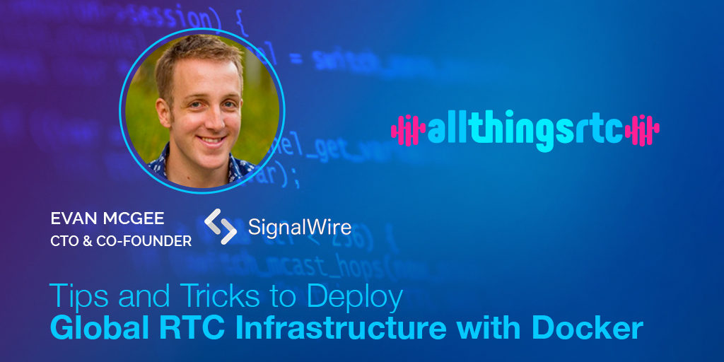 Tips and Tricks to Deploy Global RTC Infrastructure with Docker – Evan McGee Featured