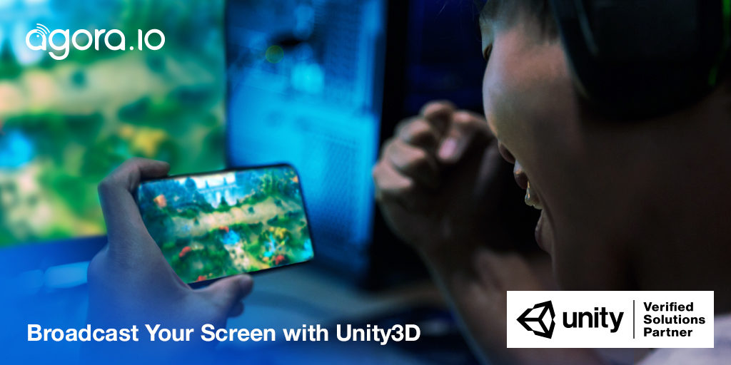 How to Broadcast Your Screen with Unity3D and Agora.io Featured