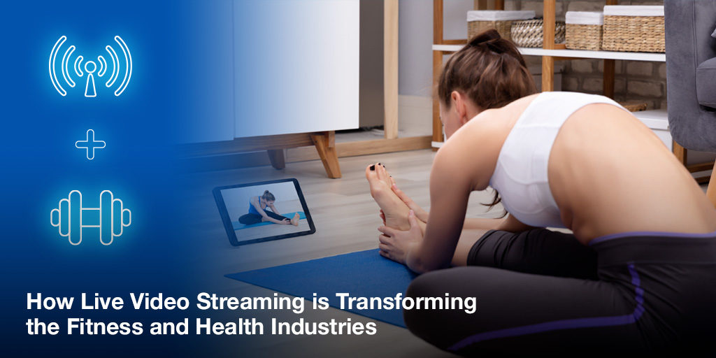 How Live Video Streaming is Transforming the Fitness and Health Industries Featured