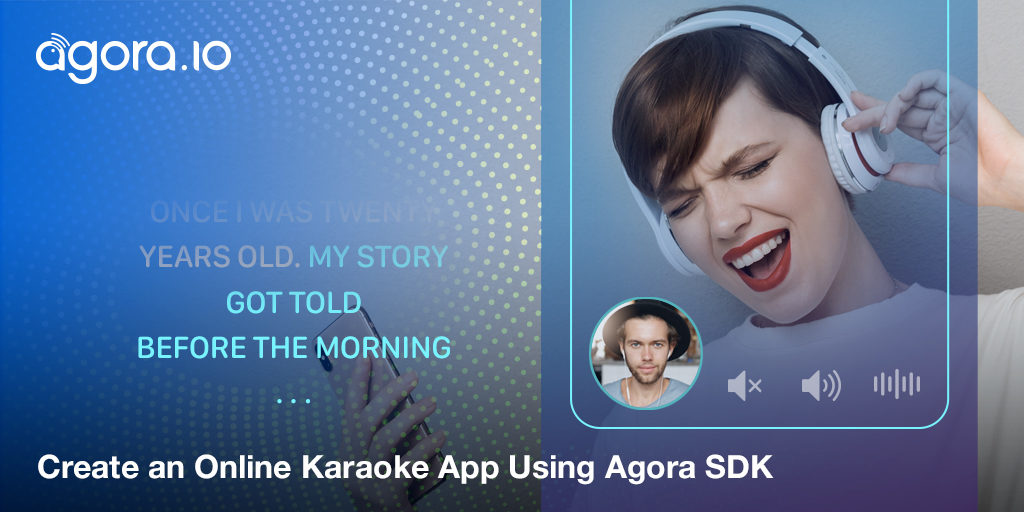 How to Create an Online Karaoke App Using Agora SDK Featured
