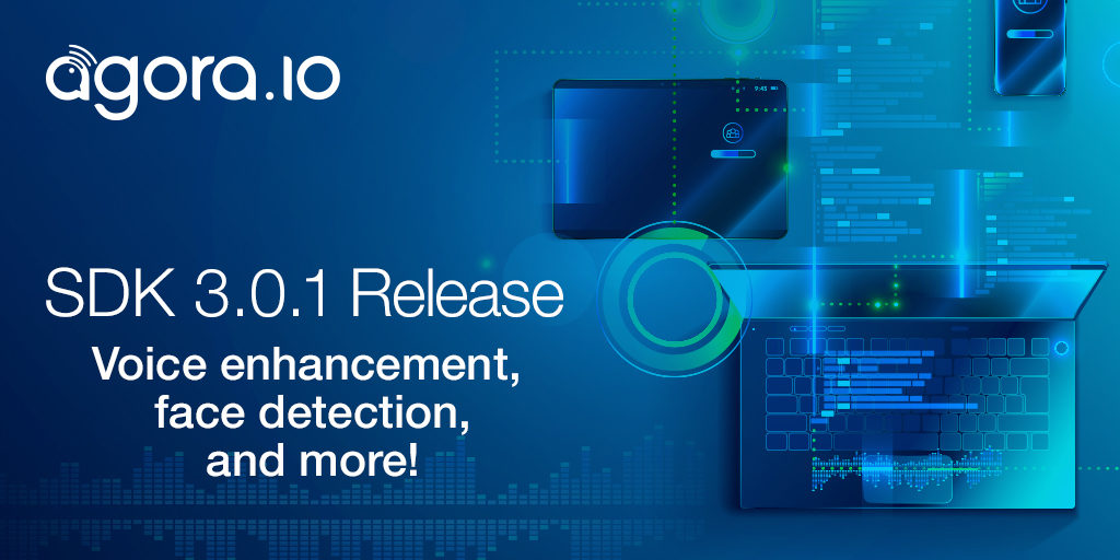 Agora.io SDK version 3.0.1: Voice enhancement, face detection, and more in this release! Featured