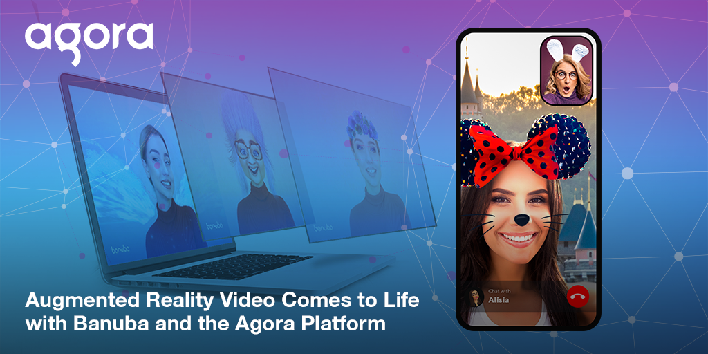 Augmented Reality Video Comes to Life with Banuba and the Agora Platform Featured
