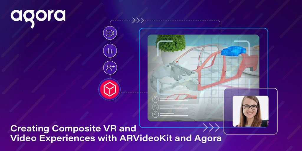 Creating Composite AR and Video Experiences with ARVideoKit and Agora Featured
