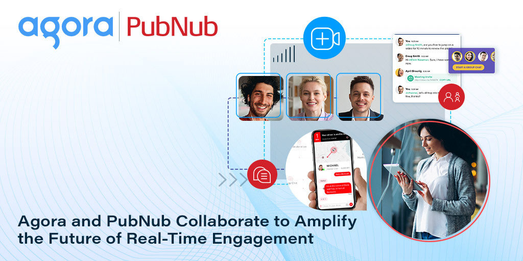 Agora and PubNub Collaborate to Amplify the Future of Real-Time Engagement Featured