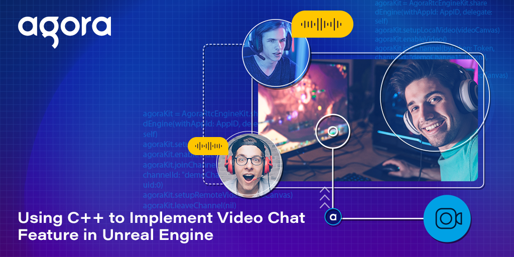 Using C++ to Implement a Video Chat Feature in Unreal Engine Featured