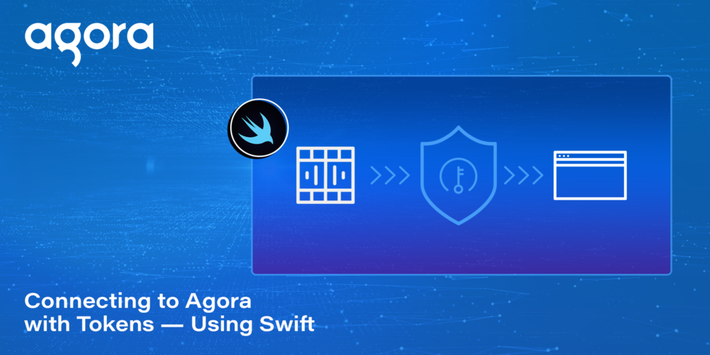 Connecting to Agora with Tokens — Using Swift - Featured Image