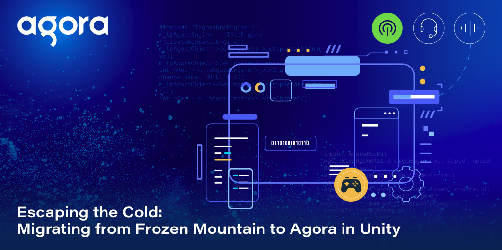 Escaping the Cold: Migrating from Frozen Mountain to Agora for Unity Groupchat Featured