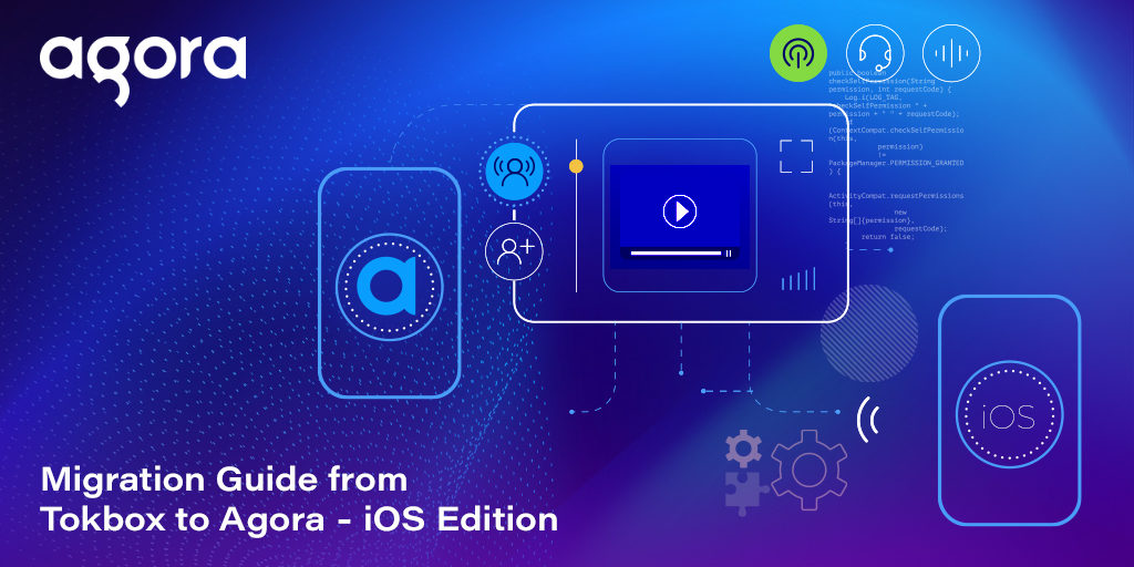 Migration Guide from TokBox to Agora: iOS Edition Featured