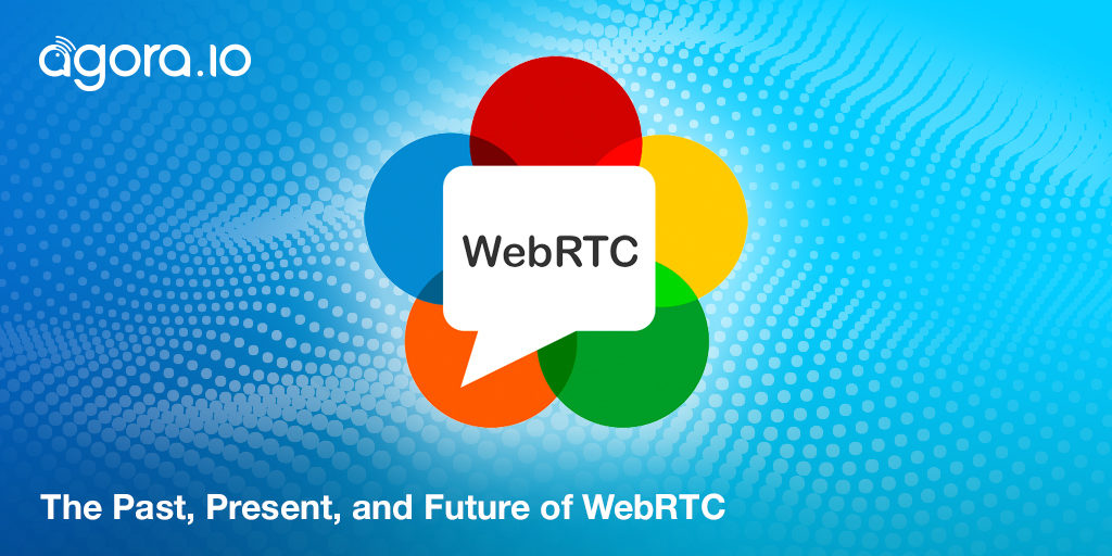 The Past, Present, and Future of WebRTC Featured