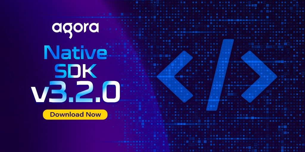Agora Releases Native SDK v3.2.0 Featured