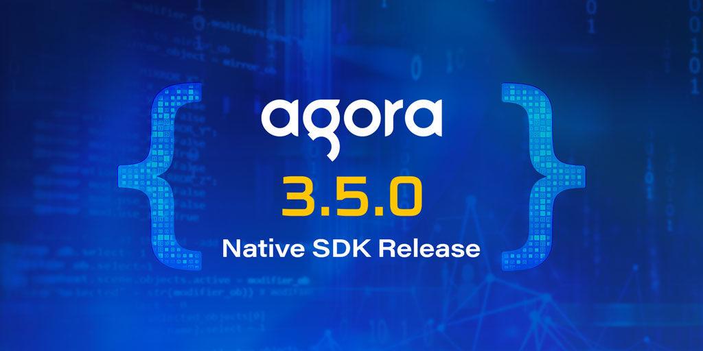 Agora Releases Native SDK v3.5.0 - Featured