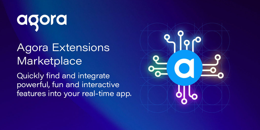 Agora to Launch Extensions Marketplace Today at the World's Largest Real-Time Engagement Conference featured