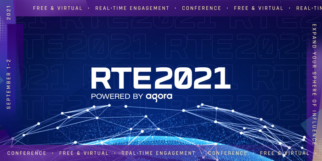 Agora Brought Together Leading Global Voices at the World's Largest Real-Time Engagement Conference, RTE2021 featured